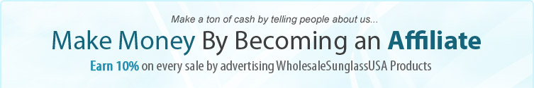 Make Money By Becoming an Affiliate - Earn 10% on every sale by advertising WholesaleSunglassUSA Products.